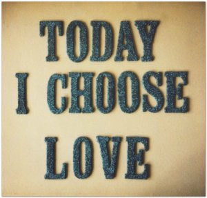Today-I-Choose-Love