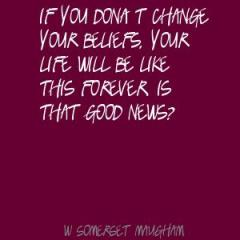 If-you-don't-change-your-beliefs,-your-life-will-be-like-this-forever.-Is-that-good-news?